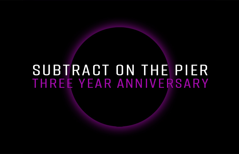 Subtract On The Pier 019: 3 Year Anniversary
